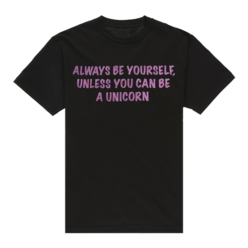 Always be a Unicorn - T-Shirt