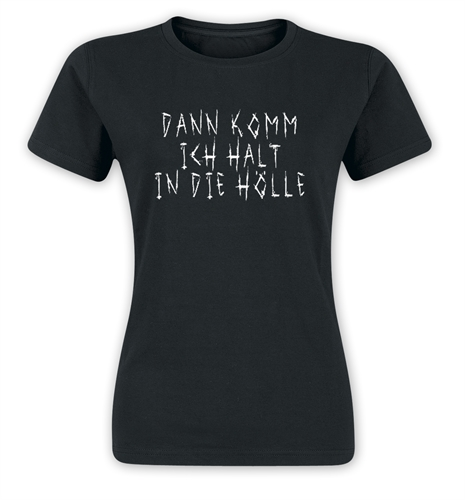 Dann komm ich halt in die Hölle - Girl-Shirt