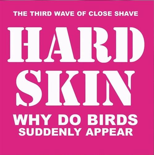 Hard Skin -  Why Do Birds Suddenly Appear CD
