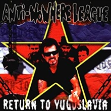 Anti Nowhere League - Return To Yugoslavia CD