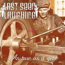 Last Seen Laughing - As True As It Gets, CD
